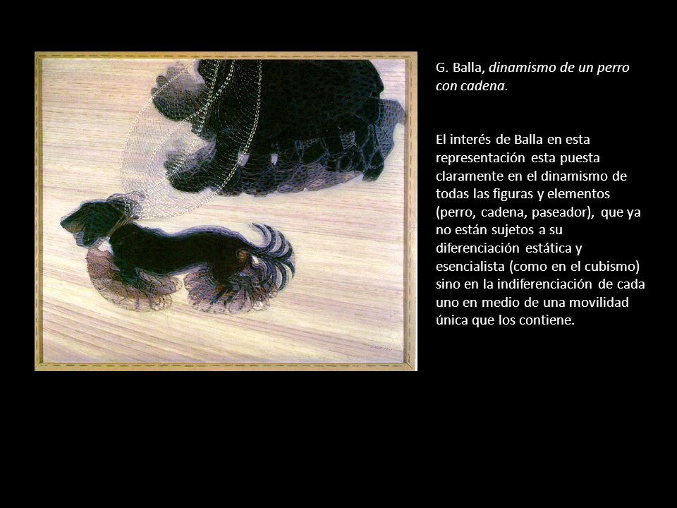 G. Balla, dinamismo de un perro con cadena. El interés de Balla en esta representación esta puesta claramente en el dinamismo de todas las figuras y e