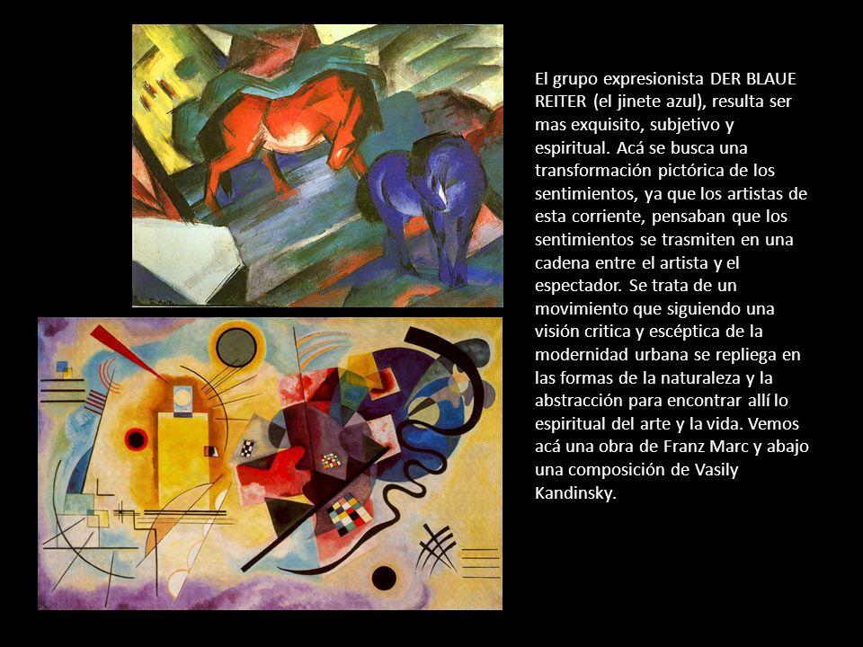 El grupo expresionista DER BLAUE REITER (el jinete azul), resulta ser mas exquisito, subjetivo y espiritual. Acá se busca una transformación pictórica