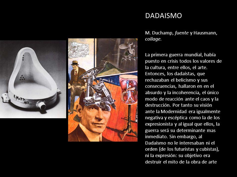 DADAISMO M. Duchamp, fuente y Hausmann, collage. La primera guerra mundial, había puesto en crisis todos los valores de la cultura, entre ellos, el ar
