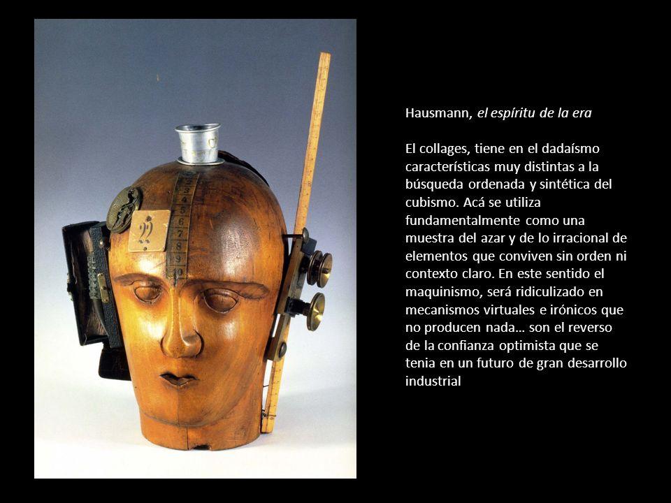 Hausmann, el espíritu de la era El collages, tiene en el dadaísmo características muy distintas a la búsqueda ordenada y sintética del cubismo.