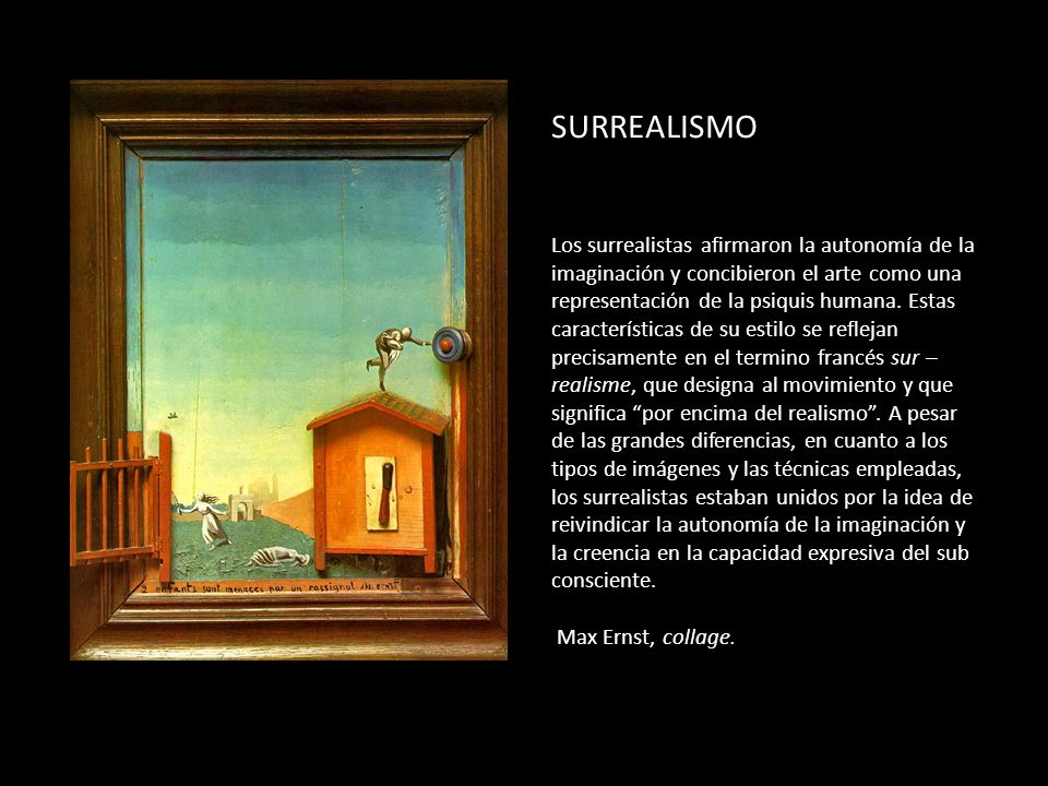 SURREALISMO Los surrealistas afirmaron la autonomía de la imaginación y concibieron el arte como una representación de la psiquis humana.