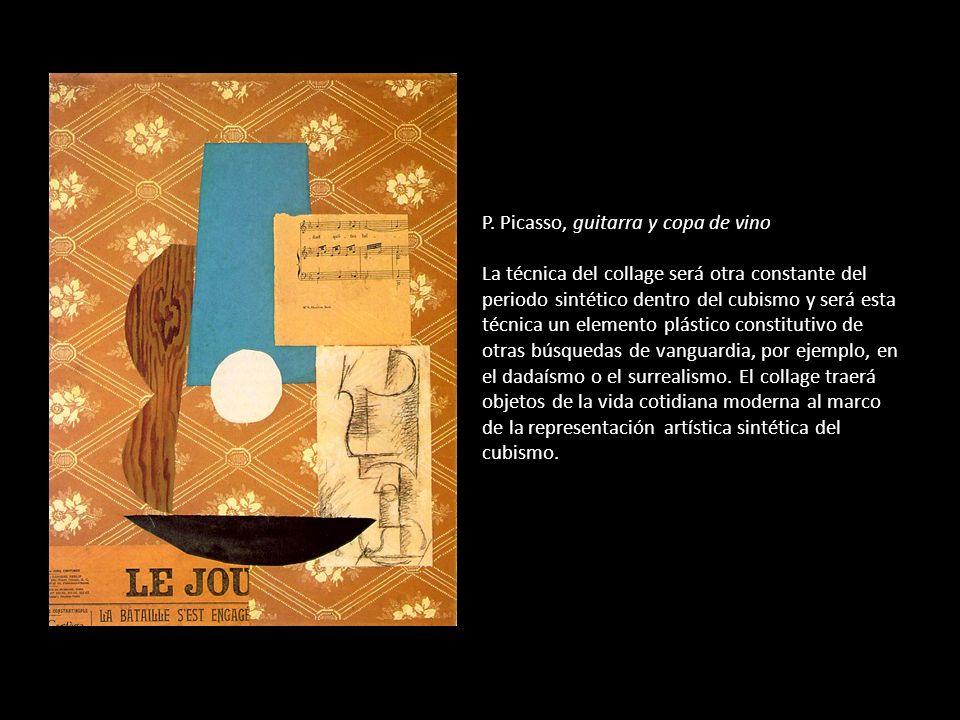 P. Picasso, guitarra y copa de vino La técnica del collage será otra constante del periodo sintético dentro del cubismo y será esta técnica un element