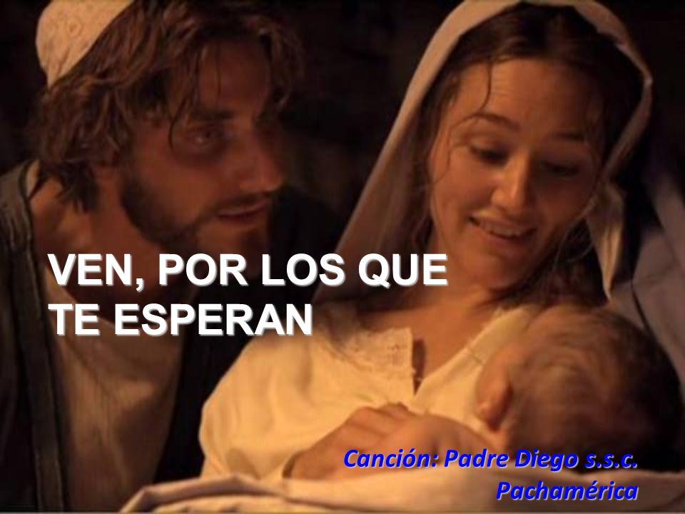 VEN, POR LOS QUE TE ESPERAN Canción: Padre Diego s.s.c. Pachamérica