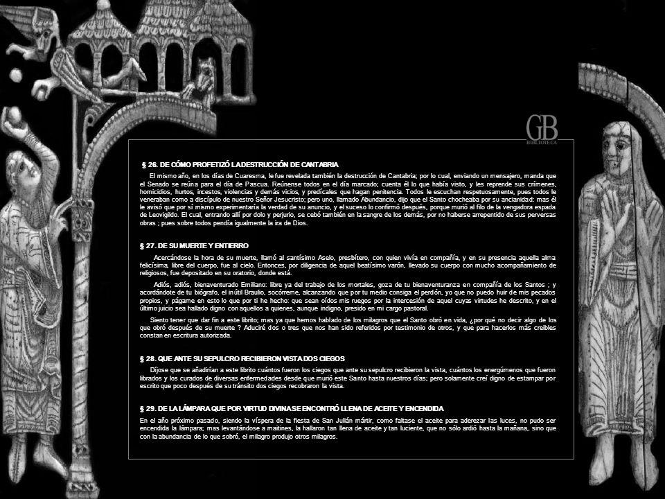 § 26. DE CÓMO PROFETIZÓ LA DESTRUCCIÓN DE CANTABRIA El mismo año, en los días de Cuaresma, le fue revelada también la destrucción de Cantabria; por lo