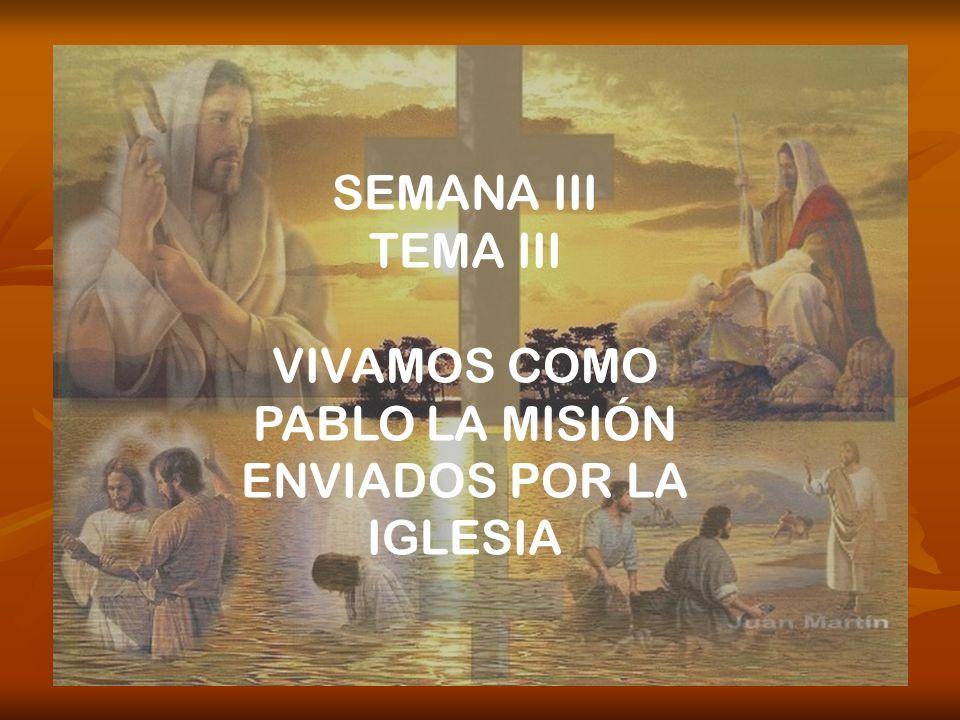 SEMANA III TEMA III VIVAMOS COMO PABLO LA MISIÓN ENVIADOS POR LA IGLESIA