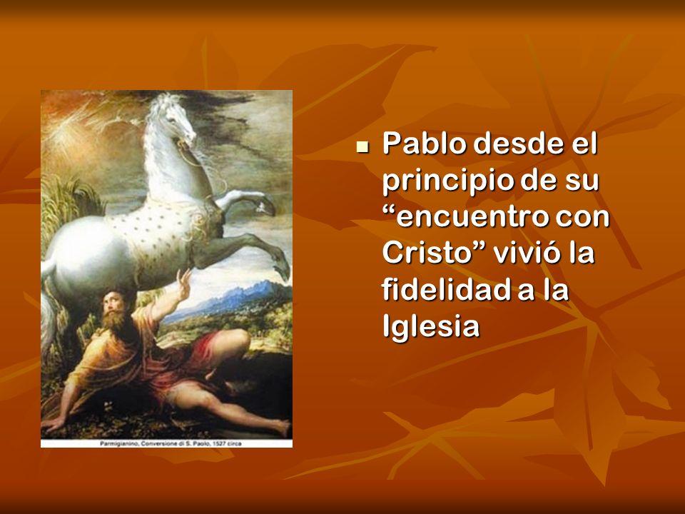 Pablo desde el principio de su encuentro con Cristo vivió la fidelidad a la Iglesia Pablo desde el principio de su encuentro con Cristo vivió la fidel