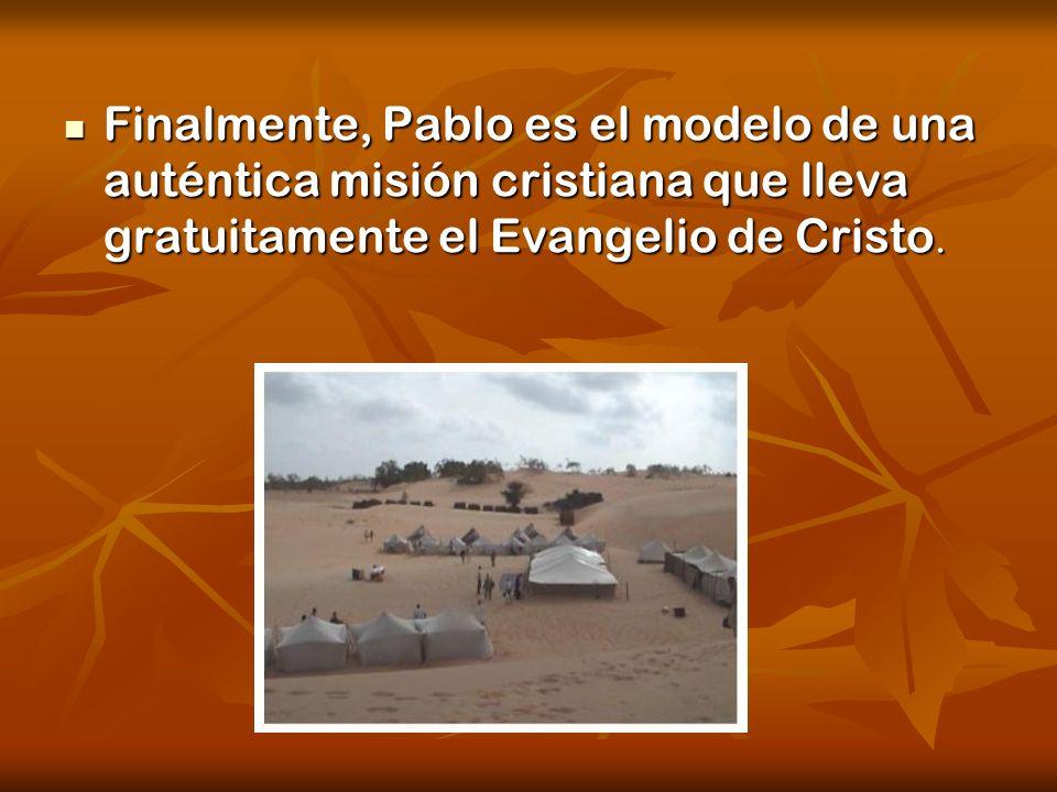 Finalmente, Pablo es el modelo de una auténtica misión cristiana que lleva gratuitamente el Evangelio de Cristo. Finalmente, Pablo es el modelo de una