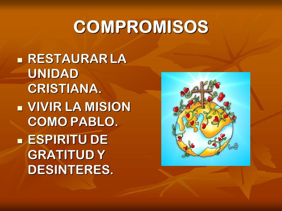 COMPROMISOS RESTAURAR LA UNIDAD CRISTIANA. RESTAURAR LA UNIDAD CRISTIANA. VIVIR LA MISION COMO PABLO. VIVIR LA MISION COMO PABLO. ESPIRITU DE GRATITUD