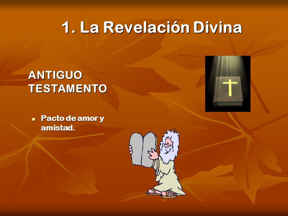 1. La Revelación Divina ANTIGUO TESTAMENTO Pacto de amor y amistad. Pacto de amor y amistad.