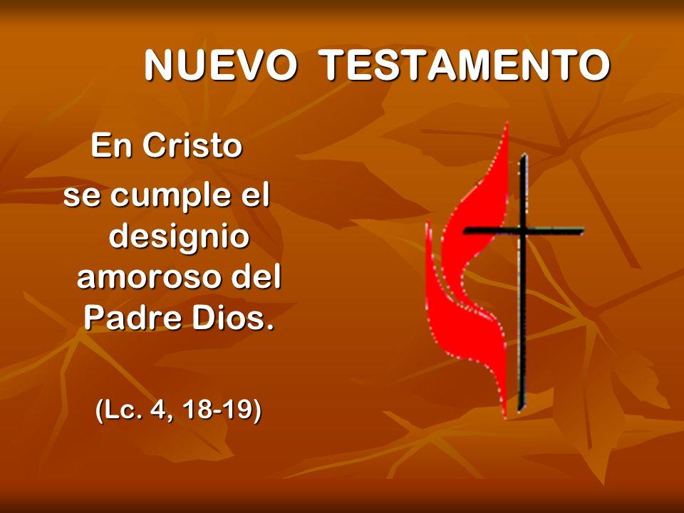 NUEVO TESTAMENTO En Cristo se cumple el designio amoroso del Padre Dios. (Lc. 4, 18-19) (Lc. 4, 18-19)