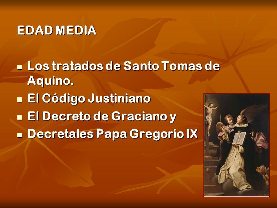 EDAD MEDIA Los tratados de Santo Tomas de Aquino. El Código Justiniano El Decreto de Graciano y Decretales Papa Gregorio IX