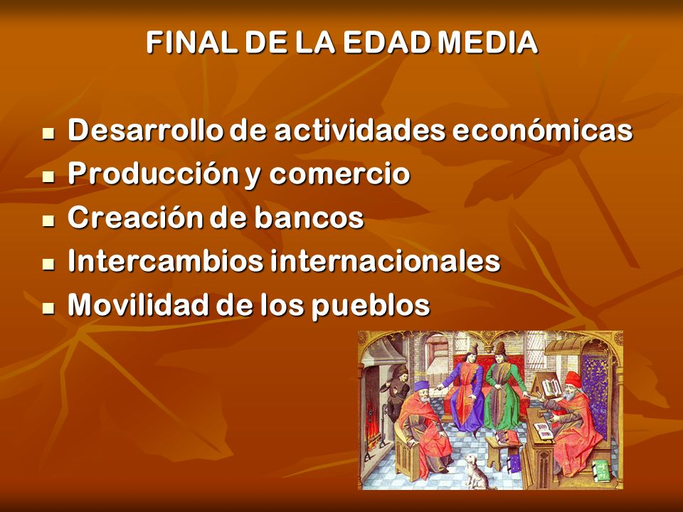 FINAL DE LA EDAD MEDIA Desarrollo de actividades económicas Desarrollo de actividades económicas Producción y comercio Producción y comercio Creación