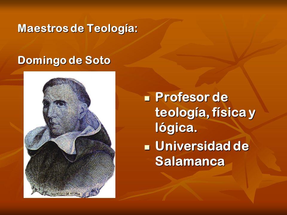 Maestros de Teología: Domingo de Soto Profesor de teología, física y lógica. Profesor de teología, física y lógica. Universidad de Salamanca Universid