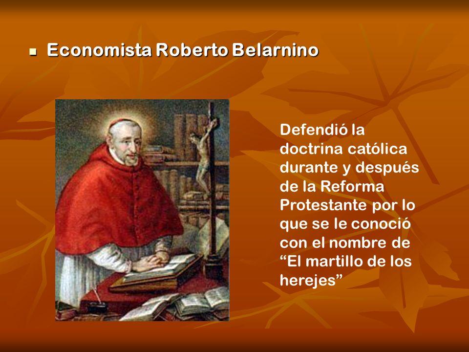 Economista Roberto Belarnino Economista Roberto Belarnino Defendió la doctrina católica durante y después de la Reforma Protestante por lo que se le c