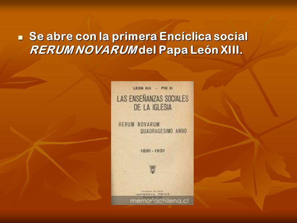 Se abre con la primera Encíclica social RERUM NOVARUM del Papa León XIII. Se abre con la primera Encíclica social RERUM NOVARUM del Papa León XIII.
