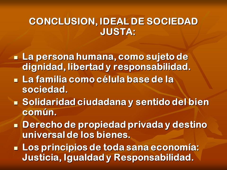 CONCLUSION, IDEAL DE SOCIEDAD JUSTA: La persona humana, como sujeto de dignidad, libertad y responsabilidad. La persona humana, como sujeto de dignida
