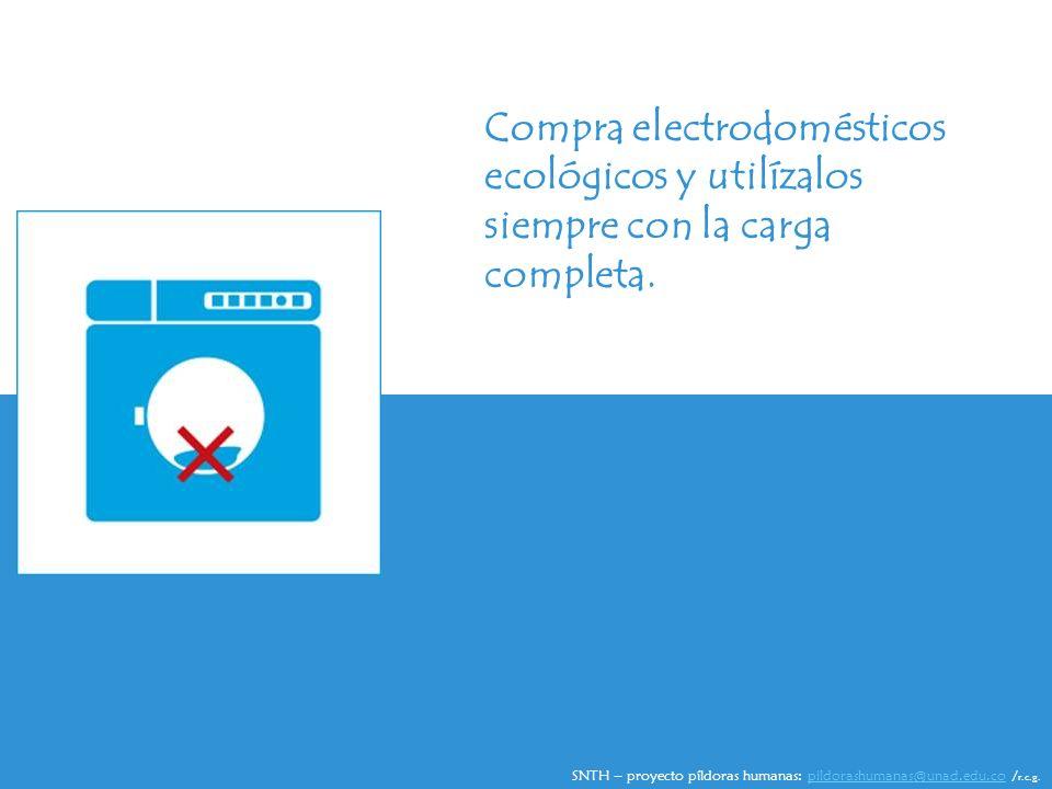 Compra electrodomésticos ecológicos y utilízalos siempre con la carga completa.