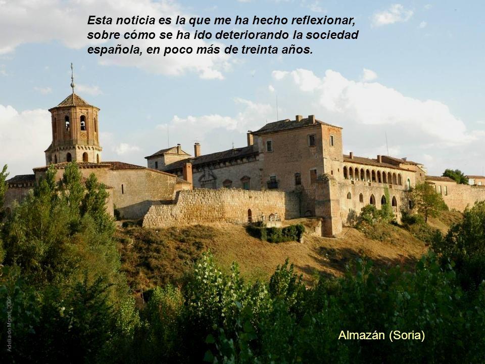 Almazán (Soria) Adelia de Mguel, 2005 Esta noticia es la que me ha hecho reflexionar, sobre cómo se ha ido deteriorando la sociedad española, en poco más de treinta años.