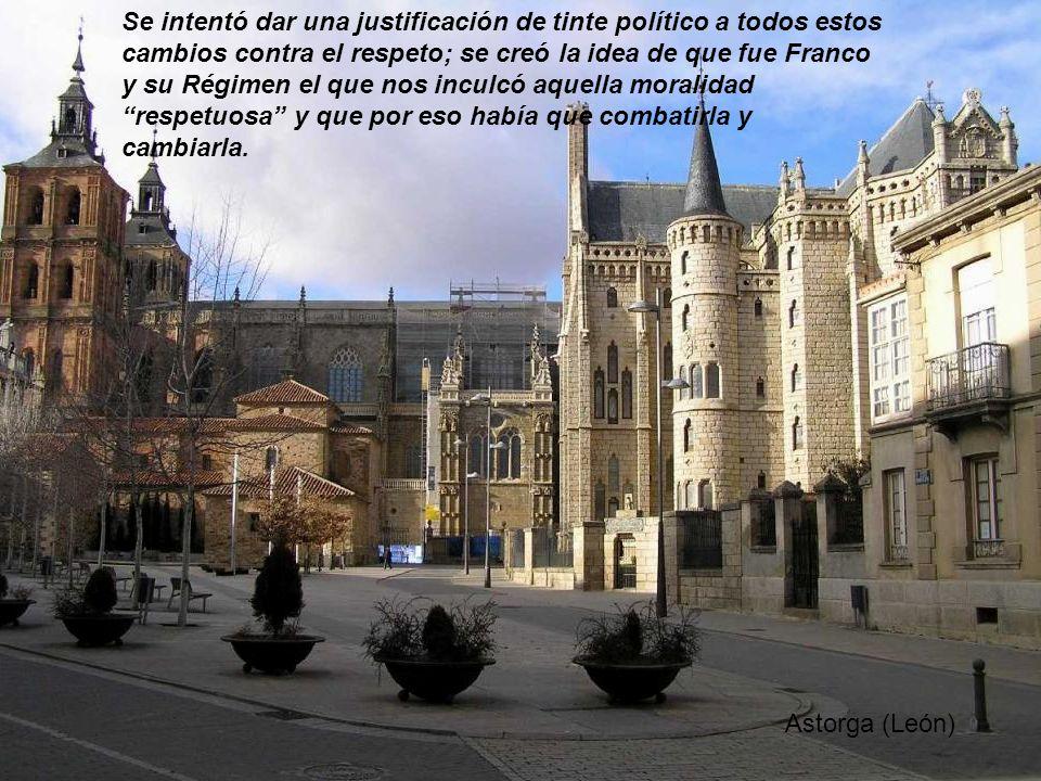 Astorga (León) Se intentó dar una justificación de tinte político a todos estos cambios contra el respeto; se creó la idea de que fue Franco y su Régimen el que nos inculcó aquella moralidad respetuosa y que por eso había que combatirla y cambiarla.