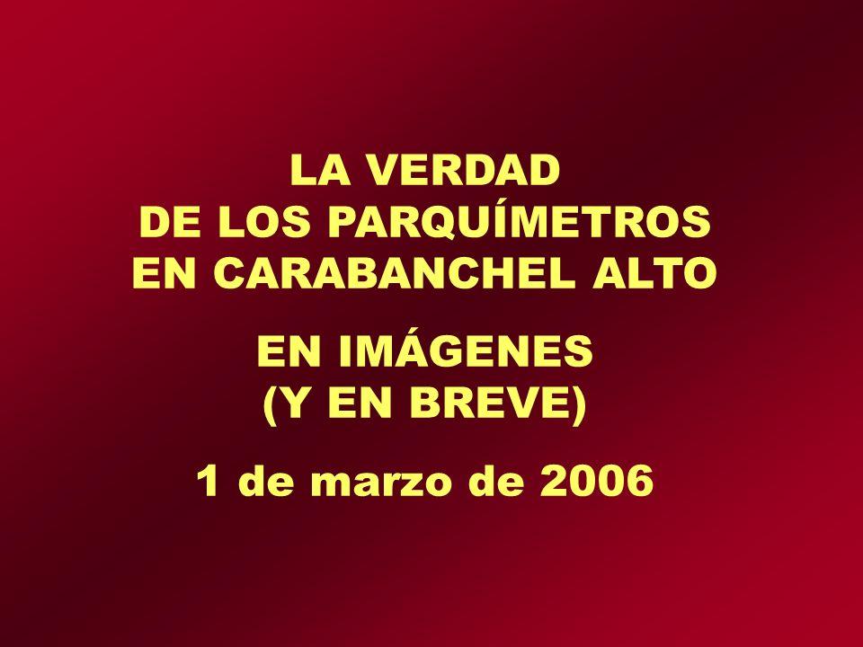 LA VERDAD DE LOS PARQUÍMETROS EN CARABANCHEL ALTO EN IMÁGENES (Y EN BREVE) 1 de marzo de 2006