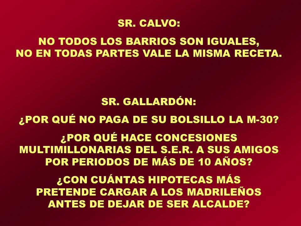 SR. CALVO: NO TODOS LOS BARRIOS SON IGUALES, NO EN TODAS PARTES VALE LA MISMA RECETA.