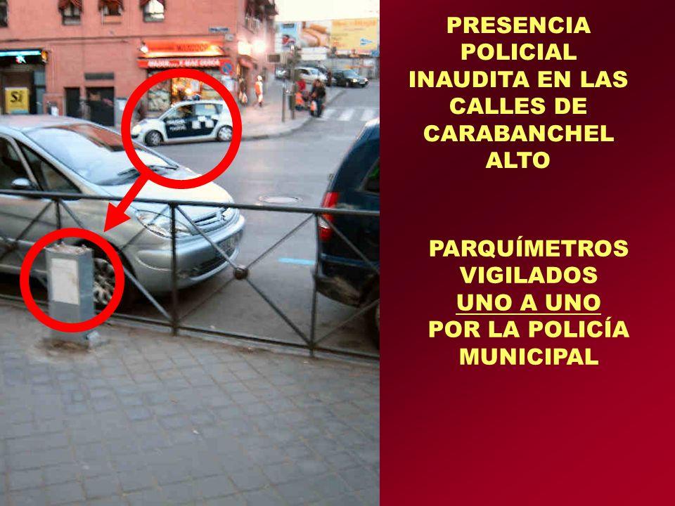 PRESENCIA POLICIAL INAUDITA EN LAS CALLES DE CARABANCHEL ALTO PARQUÍMETROS VIGILADOS UNO A UNO POR LA POLICÍA MUNICIPAL