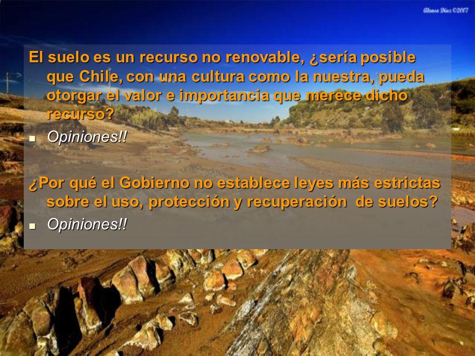El suelo es un recurso no renovable, ¿sería posible que Chile, con una cultura como la nuestra, pueda otorgar el valor e importancia que merece dicho