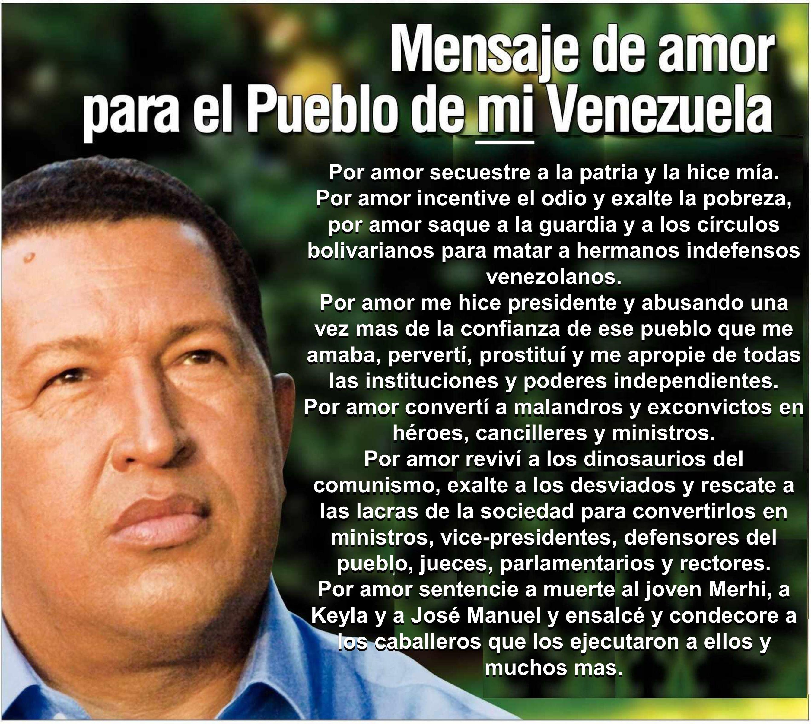 Por amor secuestre a la patria y la hice mía. Por amor incentive el odio y exalte la pobreza, por amor saque a la guardia y a los círculos bolivariano