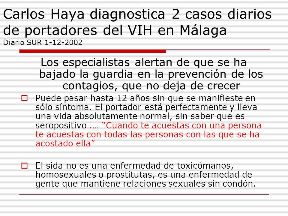 Carlos Haya diagnostica 2 casos diarios de portadores del VIH en Málaga Diario SUR 1-12-2002 Los especialistas alertan de que se ha bajado la guardia