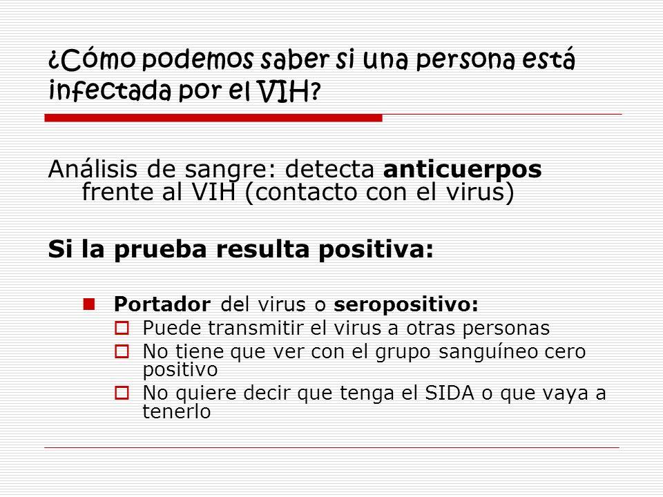 ¿Cómo podemos saber si una persona está infectada por el VIH? Análisis de sangre: detecta anticuerpos frente al VIH (contacto con el virus) Si la prue