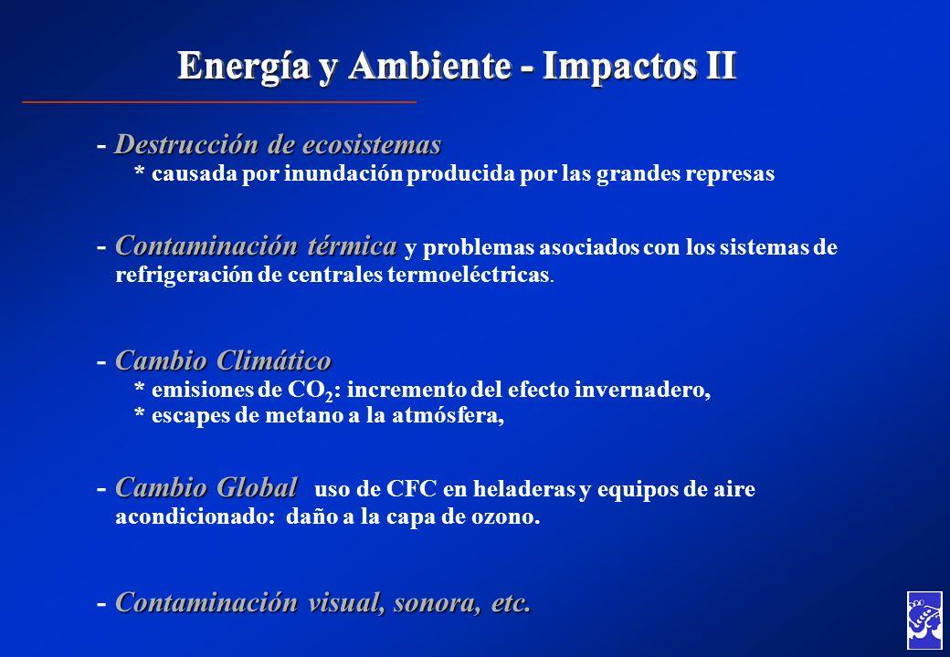 Energía y Ambiente - Impactos II Destrucción de ecosistemas - Destrucción de ecosistemas * causada por inundación producida por las grandes represas C