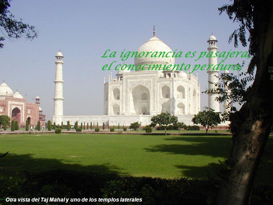 El Taj Mahal, construido por el emperador Shah Jahan, como homenaje de amor a su esposa El árbol no niega su sombra ni al leñador.
