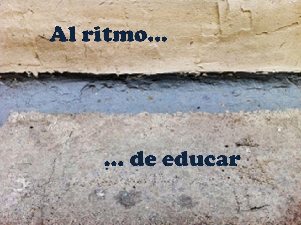 Al ritmo… … de educar