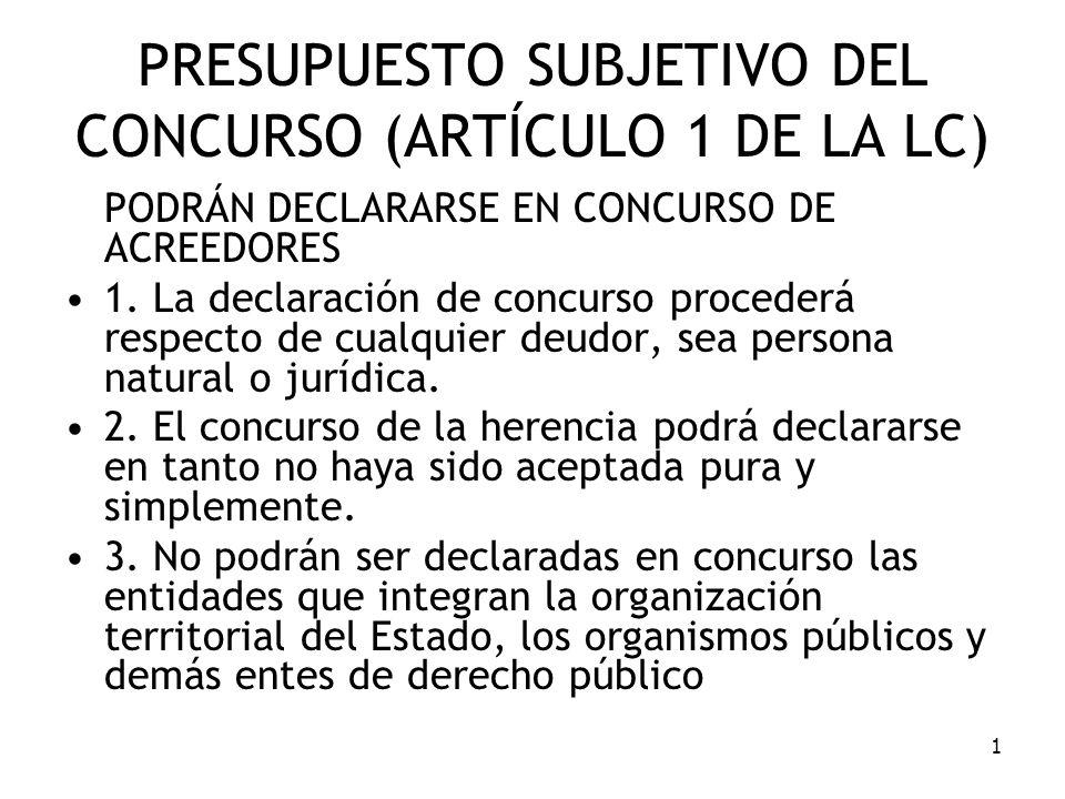 1 PRESUPUESTO SUBJETIVO DEL CONCURSO (ARTÍCULO 1 DE LA LC) PODRÁN DECLARARSE EN CONCURSO DE ACREEDORES 1. La declaración de concurso procederá respect