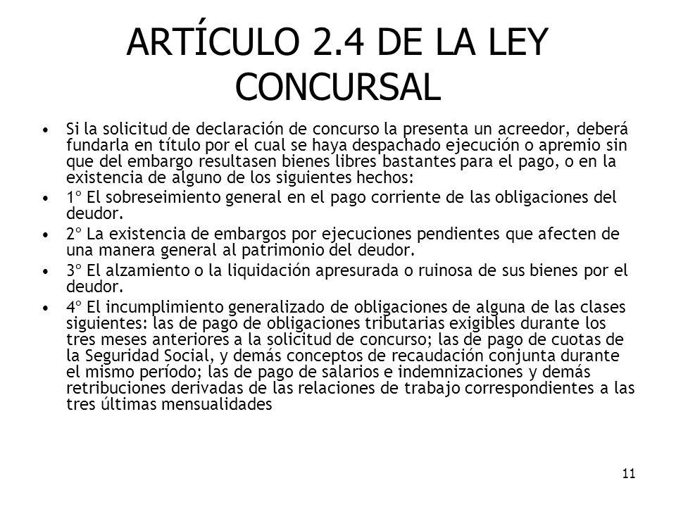 11 ARTÍCULO 2.4 DE LA LEY CONCURSAL Si la solicitud de declaración de concurso la presenta un acreedor, deberá fundarla en título por el cual se haya