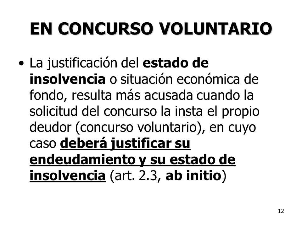 12 EN CONCURSO VOLUNTARIO La justificación del estado de insolvencia o situación económica de fondo, resulta más acusada cuando la solicitud del concu