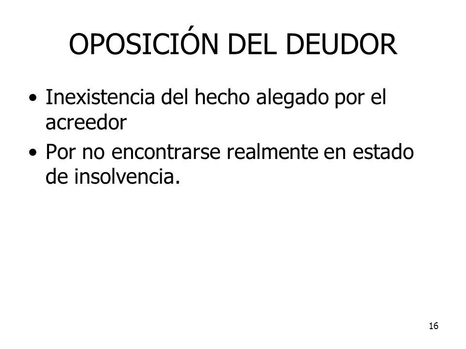 16 OPOSICIÓN DEL DEUDOR Inexistencia del hecho alegado por el acreedor Por no encontrarse realmente en estado de insolvencia.