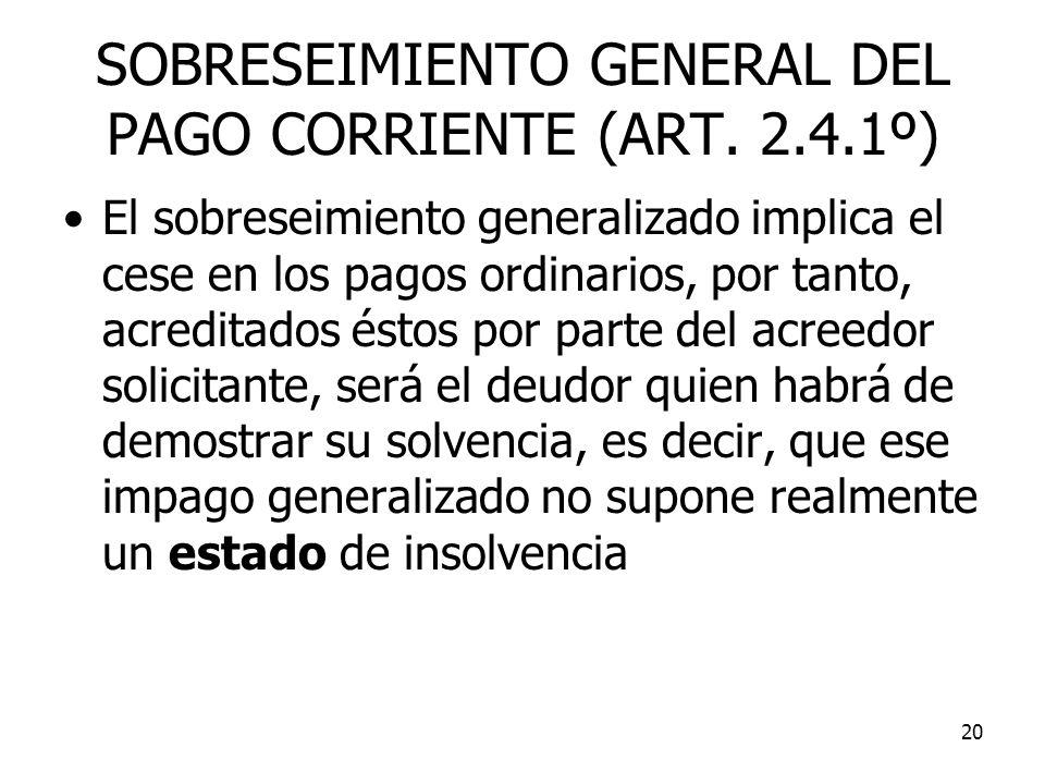 20 SOBRESEIMIENTO GENERAL DEL PAGO CORRIENTE (ART. 2.4.1º) El sobreseimiento generalizado implica el cese en los pagos ordinarios, por tanto, acredita