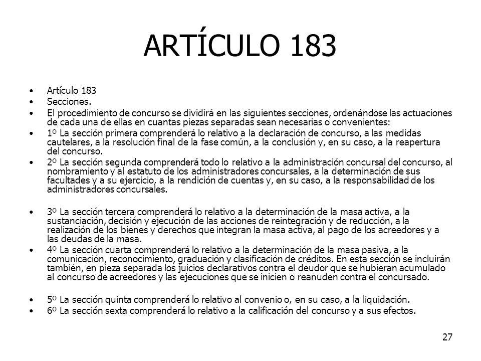27 ARTÍCULO 183 Artículo 183 Secciones. El procedimiento de concurso se dividirá en las siguientes secciones, ordenándose las actuaciones de cada una