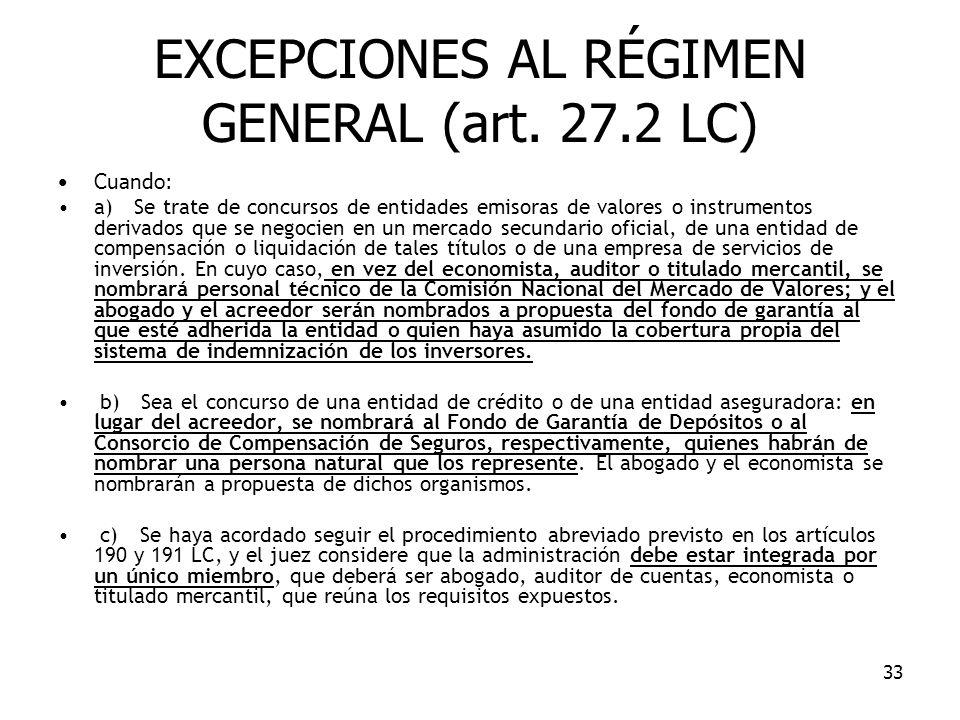 33 EXCEPCIONES AL RÉGIMEN GENERAL (art. 27.2 LC) Cuando: a) Se trate de concursos de entidades emisoras de valores o instrumentos derivados que se neg