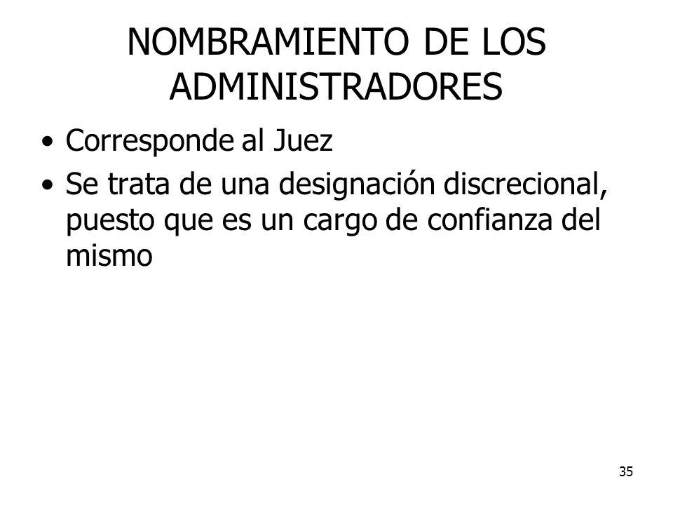 35 NOMBRAMIENTO DE LOS ADMINISTRADORES Corresponde al Juez Se trata de una designación discrecional, puesto que es un cargo de confianza del mismo