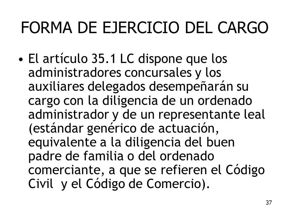 37 FORMA DE EJERCICIO DEL CARGO El artículo 35.1 LC dispone que los administradores concursales y los auxiliares delegados desempeñarán su cargo con l