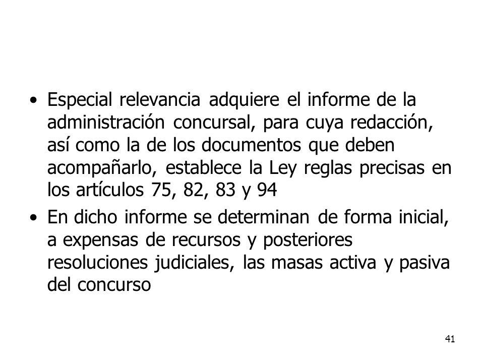 41 Especial relevancia adquiere el informe de la administración concursal, para cuya redacción, así como la de los documentos que deben acompañarlo, e