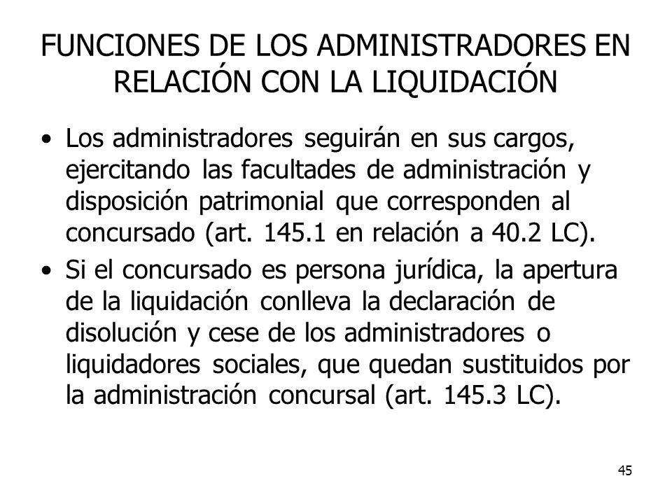 45 FUNCIONES DE LOS ADMINISTRADORES EN RELACIÓN CON LA LIQUIDACIÓN Los administradores seguirán en sus cargos, ejercitando las facultades de administr