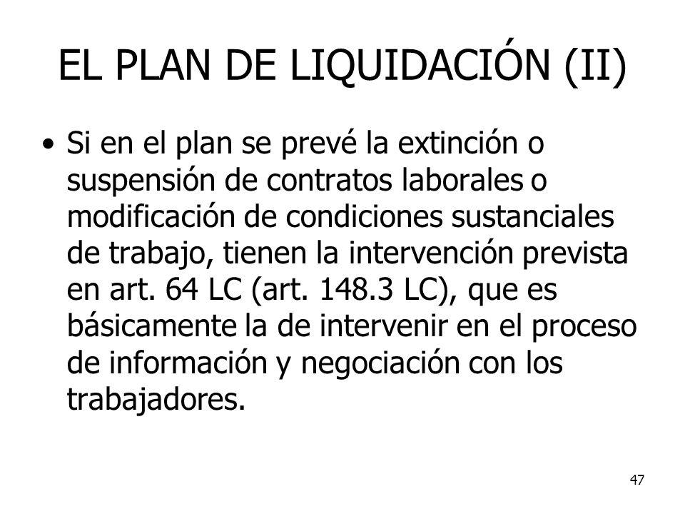 47 EL PLAN DE LIQUIDACIÓN (II) Si en el plan se prevé la extinción o suspensión de contratos laborales o modificación de condiciones sustanciales de t