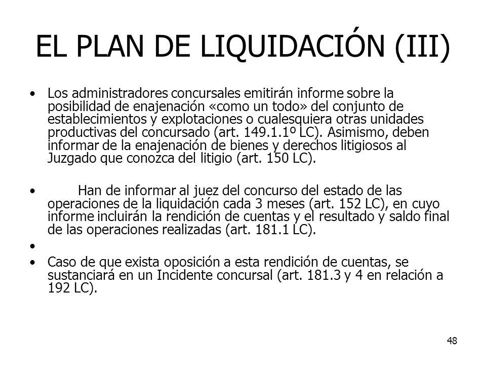 48 EL PLAN DE LIQUIDACIÓN (III) Los administradores concursales emitirán informe sobre la posibilidad de enajenación «como un todo» del conjunto de es