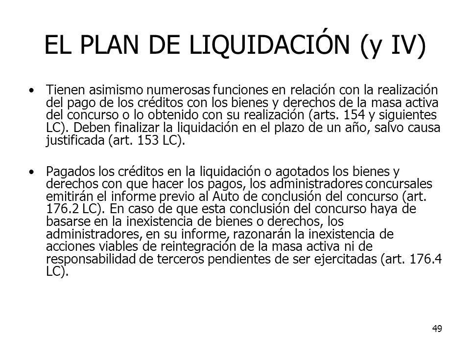 49 EL PLAN DE LIQUIDACIÓN (y IV) Tienen asimismo numerosas funciones en relación con la realización del pago de los créditos con los bienes y derechos