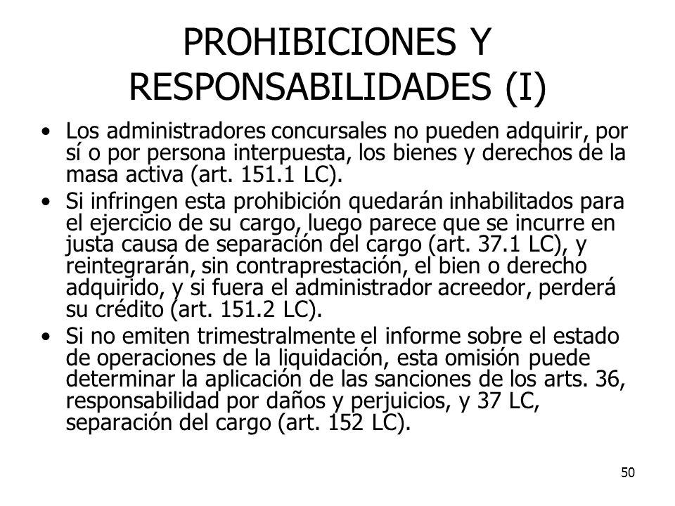 50 PROHIBICIONES Y RESPONSABILIDADES (I) Los administradores concursales no pueden adquirir, por sí o por persona interpuesta, los bienes y derechos d