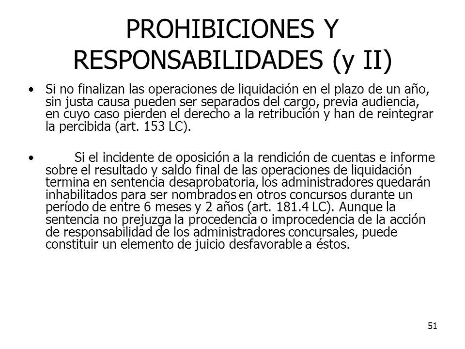 51 PROHIBICIONES Y RESPONSABILIDADES (y II) Si no finalizan las operaciones de liquidación en el plazo de un año, sin justa causa pueden ser separados