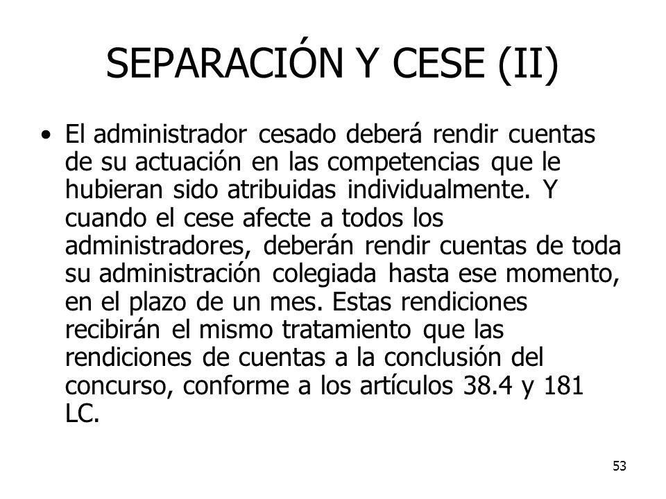 53 SEPARACIÓN Y CESE (II) El administrador cesado deberá rendir cuentas de su actuación en las competencias que le hubieran sido atribuidas individual